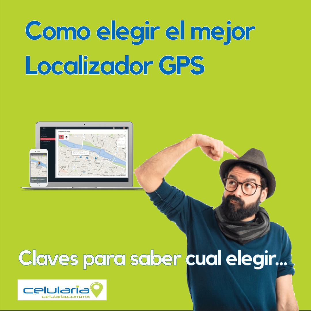 CLAVES PARA ELEGIR EL MEJOR LOCALIZADOR GPS DE MÉXICO. TODO LO QUE NECESITAS SABER PARA UNA ELECCIÓN CORRECTA